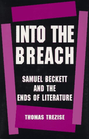 Into the Breach: Samuel Beckett and the Ends of Literature (Princeton Legacy Library): Trezise, ...