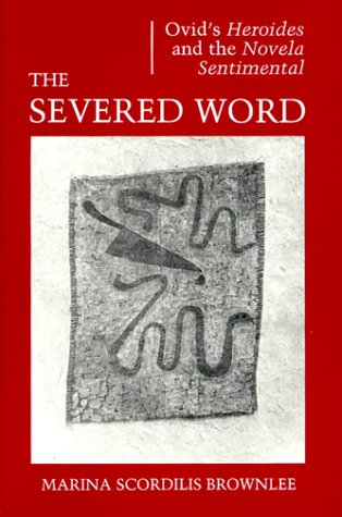 "The Severed Word: Ovid's ""Heroides"" and the: Brownlee, Marina Scordilis"
