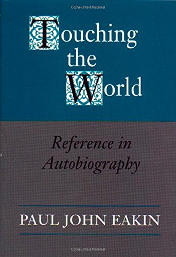 Touching the World: Reference in Autobiography: Paul John Eakin
