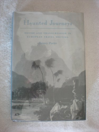 Haunted Journeys: Desire and Transgression in European Travel Writing: Porter, Dennis