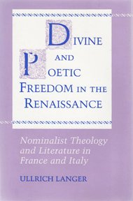 DIVINE AND POETIC FREEDOM IN THE RENAISSANCE. Nominalist Theology and Literature in France and ...