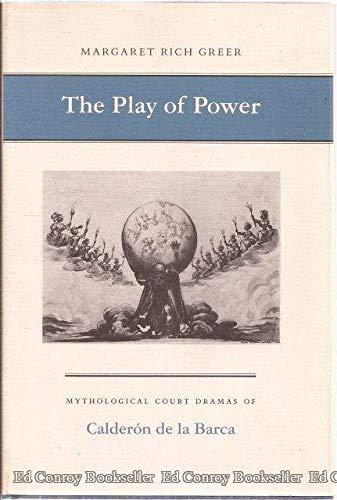 9780691068572: The Play of Power: Mythological Court Dramas of Calderon de la Barca: Mythological Court Dramas of Caleron De La Barca