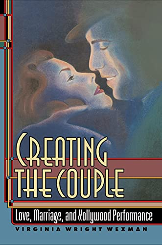 9780691069692: Creating the Couple: Love, Marriage, and Hollywood Performance