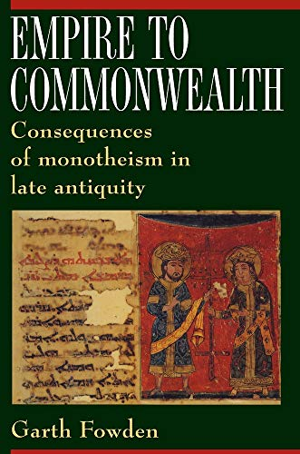 Empire to Commonwealth: Consequences of Monotheism in Late Antiquity: Fowden, Garth