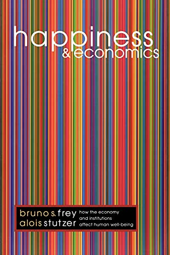 Happiness and Economics: How the Economy and Institutions Affect Human Well-being (Paperback): ...