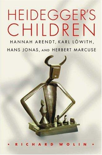 Heidegger's children. Hannah Arendt, Karl Löwith, Hans Jonas, and Herbert Marcuse.: Wolin...