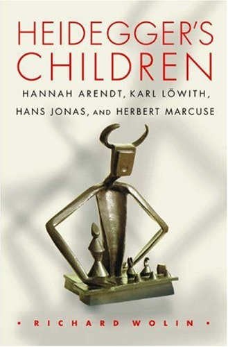 Heidegger's Children: Hannah Arendt, Karl Lowith, Hans Jonas, and Herbert Marcuse. (0691070199) by Wolin, Richard