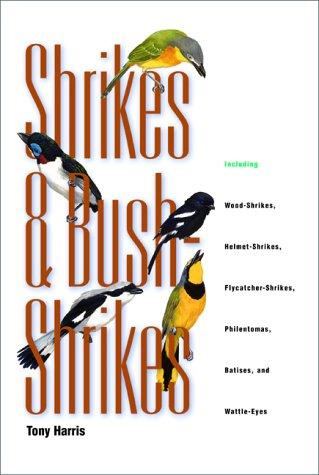9780691070360: Shrikes and Bush-Shrikes: Including Wood-Shrikes, Helmet-Shrikes, Flycatcher-Shrikes, Philentomas, Batises, and Wattle-Eyes
