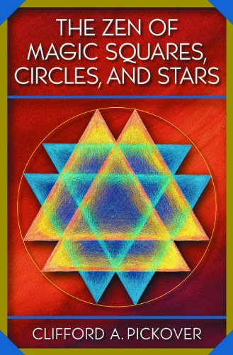 The Zen of Magic Squares, Circles, and Stars: Pickover, Clifford A.