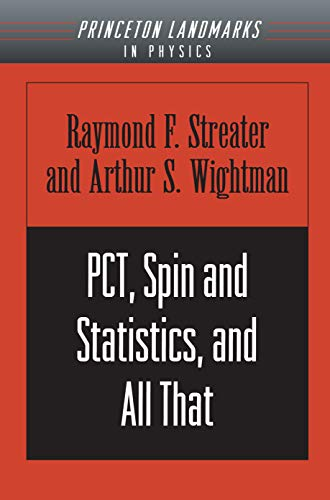 PCT, Spin and Statistics, and All That: Raymond F. Streater, Arthur S. Wightman