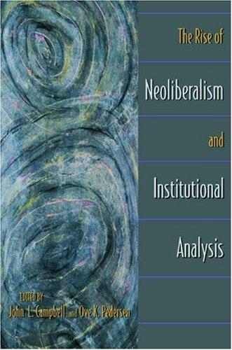 The Rise of Neoliberalism and Institutional Analysis.: Campbell, John L., Pedersen, Ove Kaj
