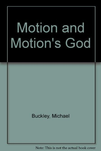 Motion and motion's God: Thematic Variations in Aristotle, Cicero, Newton, and Hegel: Buckley,...