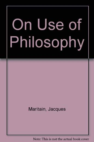 On the Use of Philosophy: Three Essays: Maritain, Jacques