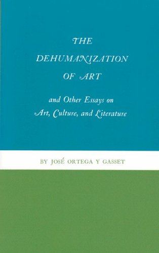 The Dehumanization of Art and Other Essays on Art, Culture, and Literature: Ortega y Gasset, Jos�