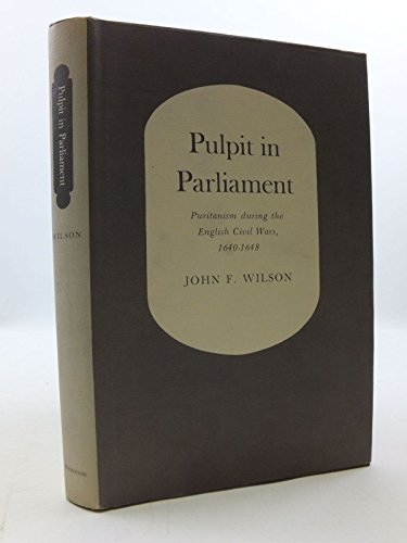 9780691071572: Pulpit in Parliament: Puritanism During the English Civil Wars, 1640-1648 (Princeton Legacy Library)