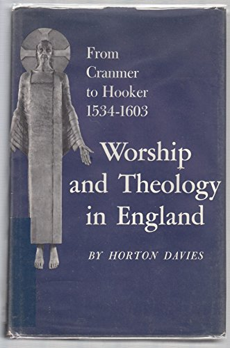 WORSHIP AND THEOLOGY IN ENGLAND: FROM CRANMER TO HOOKE, 1534-1603 V. 1: Davies, Horton