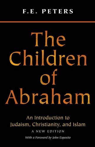 9780691072678: The Children of Abraham: Judaism/Christianity/Islam