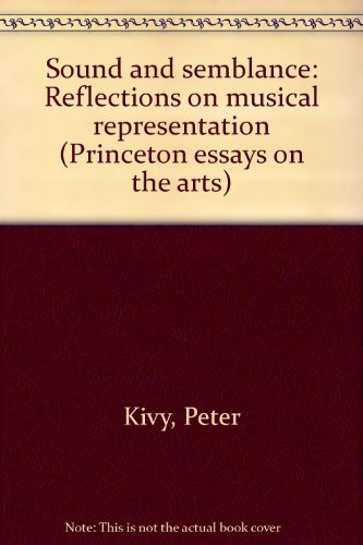 Sound and Semblance: Reflections on Musical Representation (Princeton Essays on the Arts): Kivy, ...