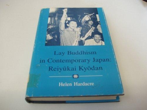 LAY BUDDHISM IN CONTEMPORARY JAPAN: REIYUKAI KYODAN: Helen Hardacre
