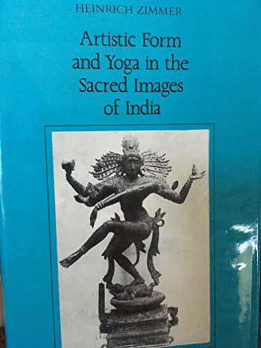9780691072890: Artistic Form and Yoga in the Sacred Images of India (Works by Heinrich Zimmer)