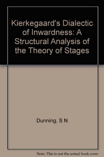 Kierkegaard's Dialectic of Inwardness: A Structural Analysis of the Theory of Stages (...