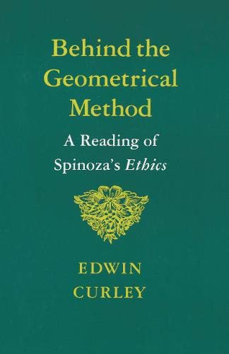 9780691073224: Behind the Geometrical Method: A Reading of Spinoza's Ethics