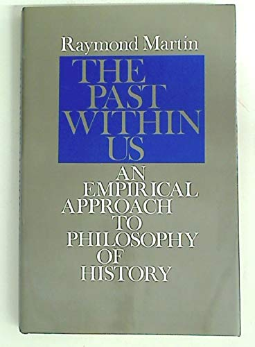 The Past Within Us: An Empirical Approach to Philosophy of History: Martin, Raymond