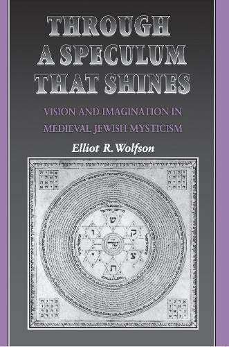 Through a Speculum That Shines: Vision and Imagination in Medieval Jewish Mysticism: Wolfson, ...