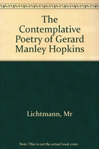 The Contemplative Poetry of Gerard Manley Hopkins: Lichtmann, Maria R.