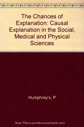 9780691073538: The Chances of Explanation: Causal Explanation in the Social, Medical, and Physical Sciences (Princeton Legacy Library)