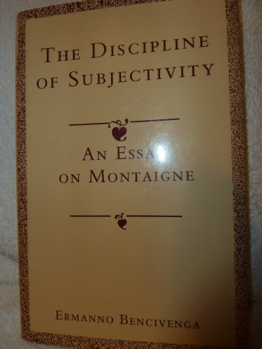 9780691073644: The Discipline of Subjectivity: An Essay on Montaigne (Princeton Legacy Library)