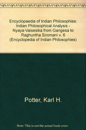 Encyclopedia of Indian Philosophies: Volume VI: Indian Philosophical Analysis: Nyaya-Vaisesika from...