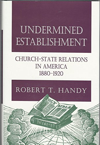 Undermined Establishment: Church-State Relations in America, 1880-1920