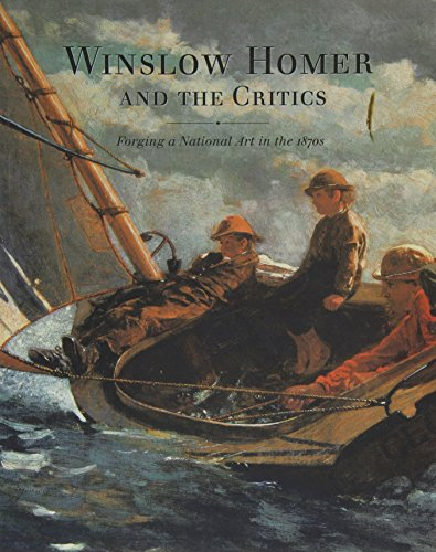 Winslow Homer and the Critics: Forging a National Art in the 1870s: Conrads, Margaret C.; Homer, ...