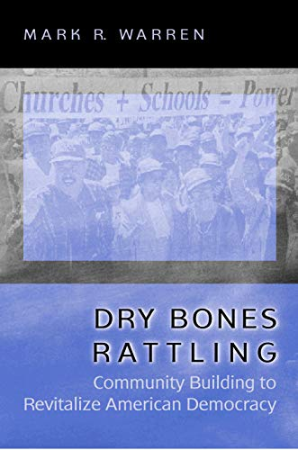 9780691074320: Dry Bones Rattling: Community Building to Revitalize American Democracy (Princeton Studies in American Politics: Historical, International, and Comparative Perspectives)