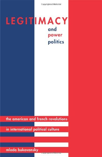 9780691074344: Legitimacy and Power Politics: The American and French Revolutions in International Political Culture (Princeton Studies in International History and Politics)