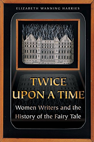 Twice Upon a Time: Women Writers and the History of the Fairy Tale; Princeton: Harries, Elizabeth ...