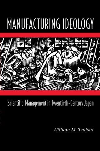 9780691074566: Manufacturing Ideology: Scientific Management in Twentieth-Century Japan.