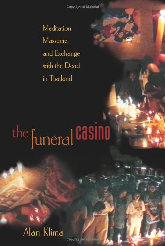 The Funeral Casino: Meditation, Massacre, and Exchange with the Dead in Thailand: Alan Klima