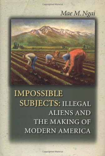 9780691074719: Impossible Subjects: Illegal Aliens and the Making of Modern America (Politics and Society in Modern America, 90)