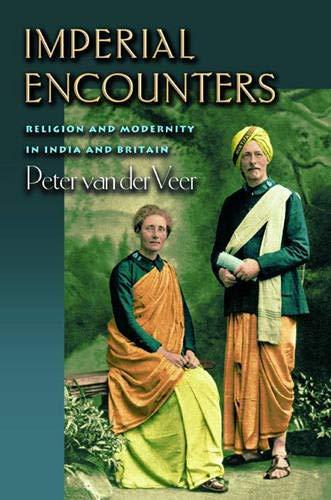 Imperial Encounters: Religion and Modernity in India: van der Veer,