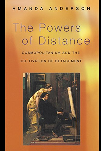 The Powers of Distance: Cosmopolitanism and the Cultivation of Detachment.: Anderson, Amanda