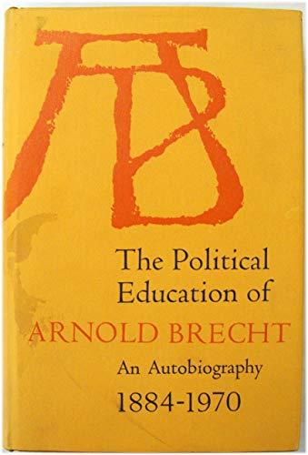 9780691075273: The Political Education of Arnold Brecht: An Autobiography, 1884-1970 (Princeton Legacy Library)