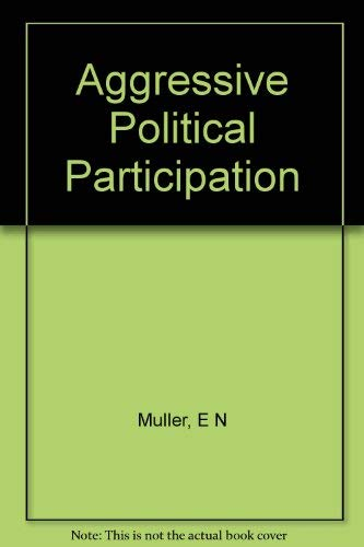 Aggressive Political Participation (Princeton Legacy Library): Muller, Edward N.