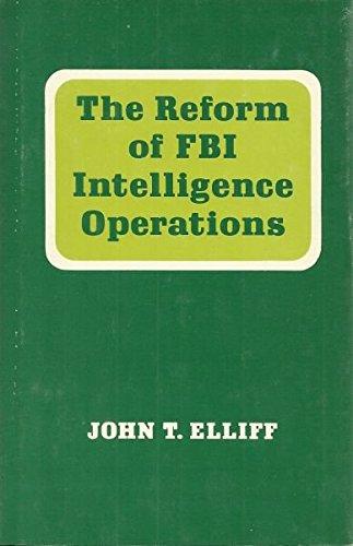 The Reform of FBI Intelligence Operations: Elliff, John T.
