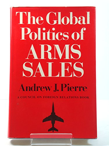 9780691076355: The Global Politics of Arms Sales