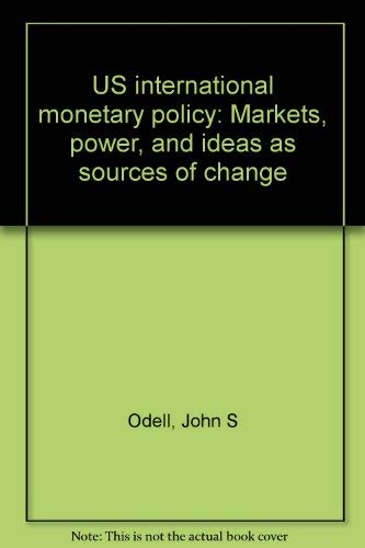 9780691076423: U.S. International Monetary Policy: Markets, Power, and Ideas as Sources of Change (Princeton Legacy Library)