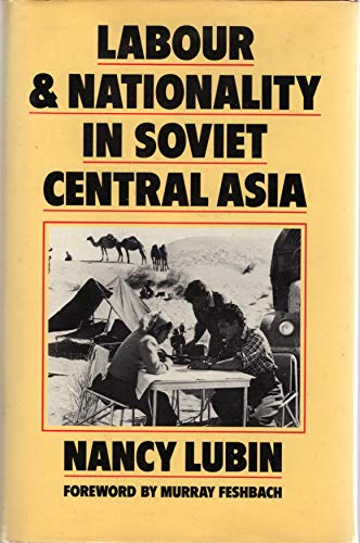 LABOUR AND NATIONALITY IN SOVIET CENTRAL ASIA: AN UNEASY COMPROMISE: Lubin, Nancy