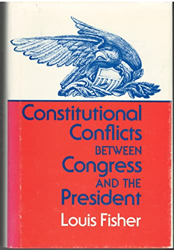 9780691076805: Constitutional Conflicts Between Congress and the President
