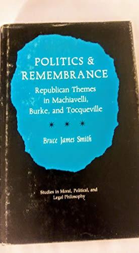 Politics & Remembrance : Republican Themes in: Smith, Bruce James